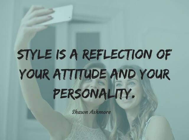 Style Is A Reflection Of Your Attitude And Your Personality