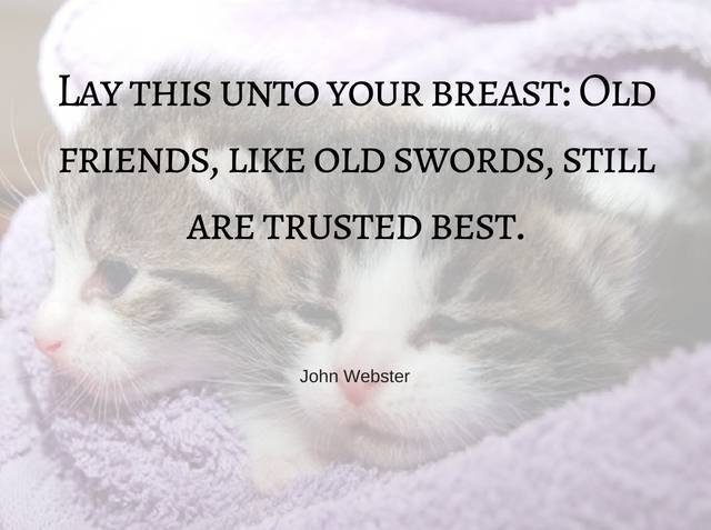 Lay This Unto Your Breast Old Friends Like Old Swords Still Are