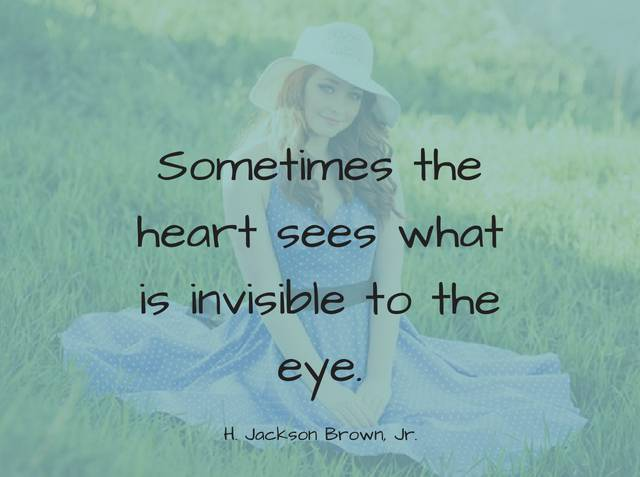 Sometimes The Heart Sees What Is Invisible To The Eye Kinglyquotes