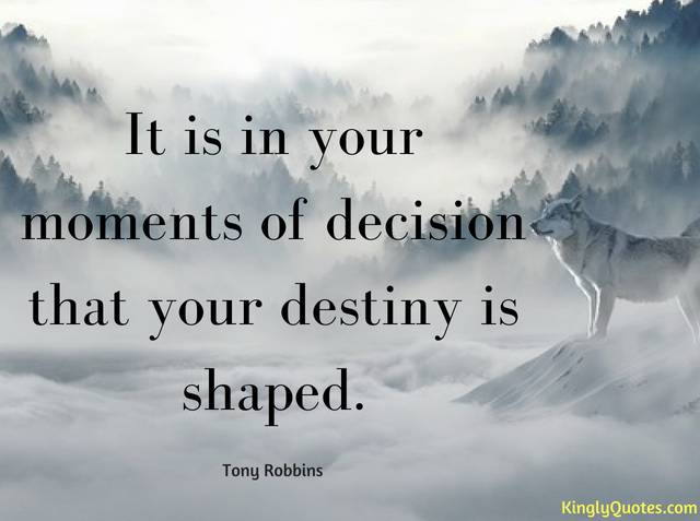 It Is In Your Moments Of Decision That Your Destiny Is Shaped