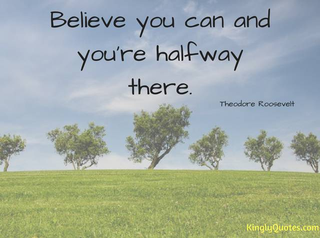 Believe You Can And Youre Halfway There Kinglyquotes