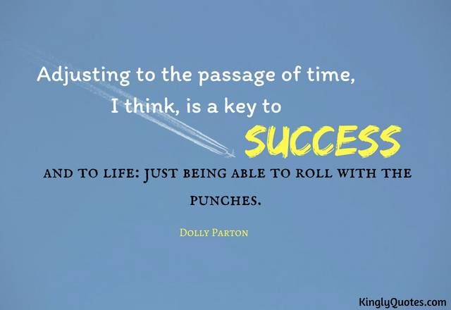 Adjusting To The Passage Of Time I Think Is A Key To Success And